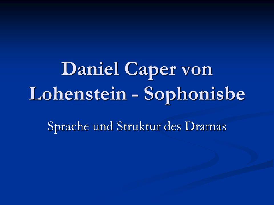 Daniel Caper von Lohenstein - Sophonisbe Sprache und Struktur des Dramas