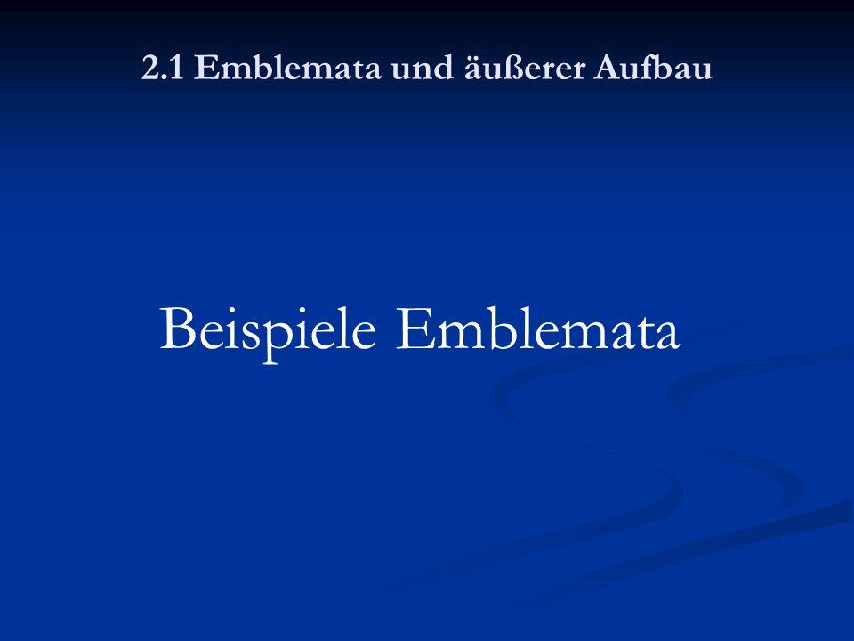 2.1 Emblemata und äußerer Aufbau Beispiele Emblemata