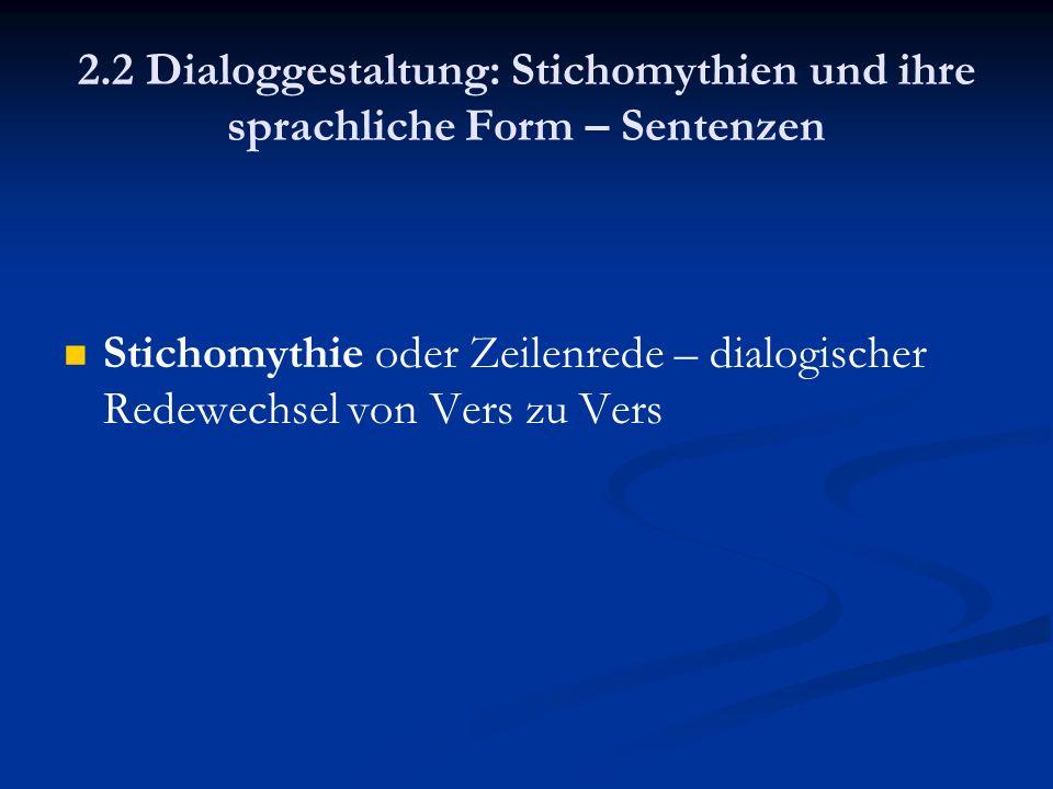 2.2 Dialoggestaltung: Stichomythien und ihre sprachliche Form – Sentenzen Stichomythie oder Zeilenrede – dialogischer Redewechsel von Vers zu Vers
