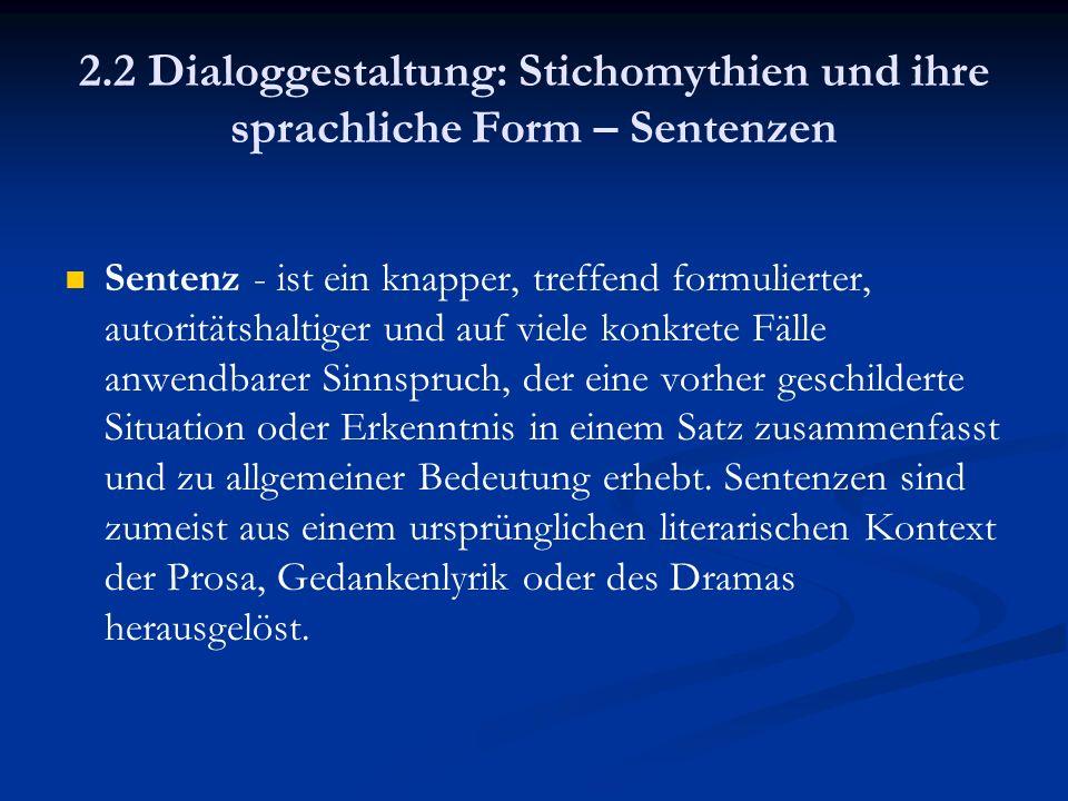 2.2 Dialoggestaltung: Stichomythien und ihre sprachliche Form – Sentenzen Sentenz - ist ein knapper, treffend formulierter, autoritätshaltiger und auf
