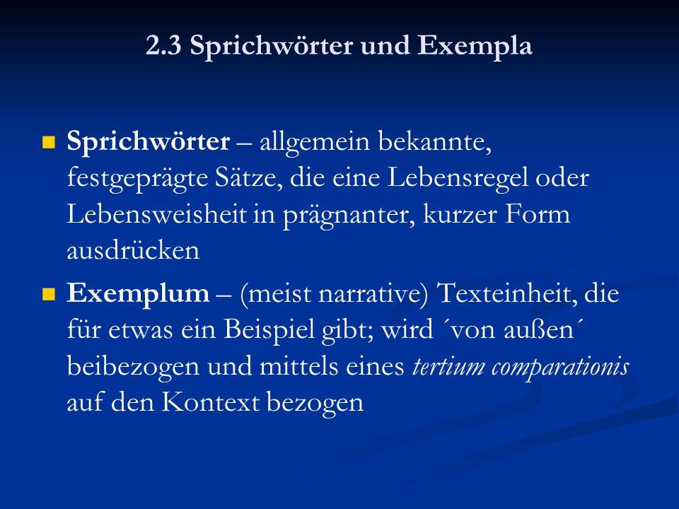 2.3 Sprichwörter und Exempla Sprichwörter – allgemein bekannte, festgeprägte Sätze, die eine Lebensregel oder Lebensweisheit in prägnanter, kurzer For