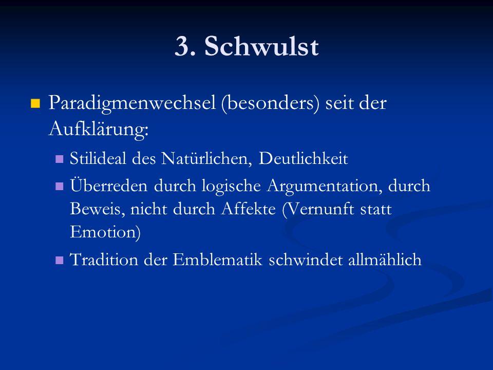 3. Schwulst Paradigmenwechsel (besonders) seit der Aufklärung: Stilideal des Natürlichen, Deutlichkeit Überreden durch logische Argumentation, durch B