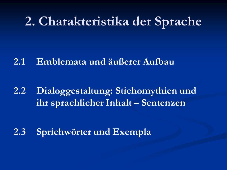 2. Charakteristika der Sprache 2.1Emblemata und äußerer Aufbau 2.2Dialoggestaltung: Stichomythien und ihr sprachlicher Inhalt – Sentenzen 2.3 Sprichwö