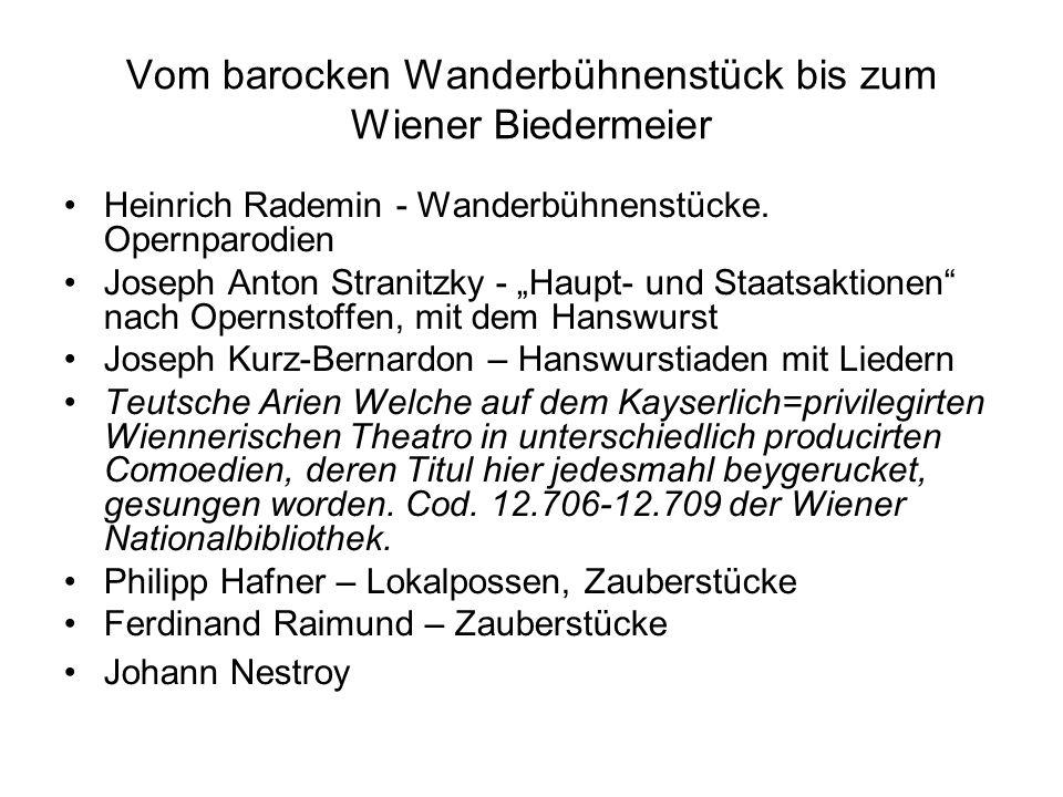 Vom barocken Wanderbühnenstück bis zum Wiener Biedermeier Heinrich Rademin - Wanderbühnenstücke. Opernparodien Joseph Anton Stranitzky - Haupt- und St