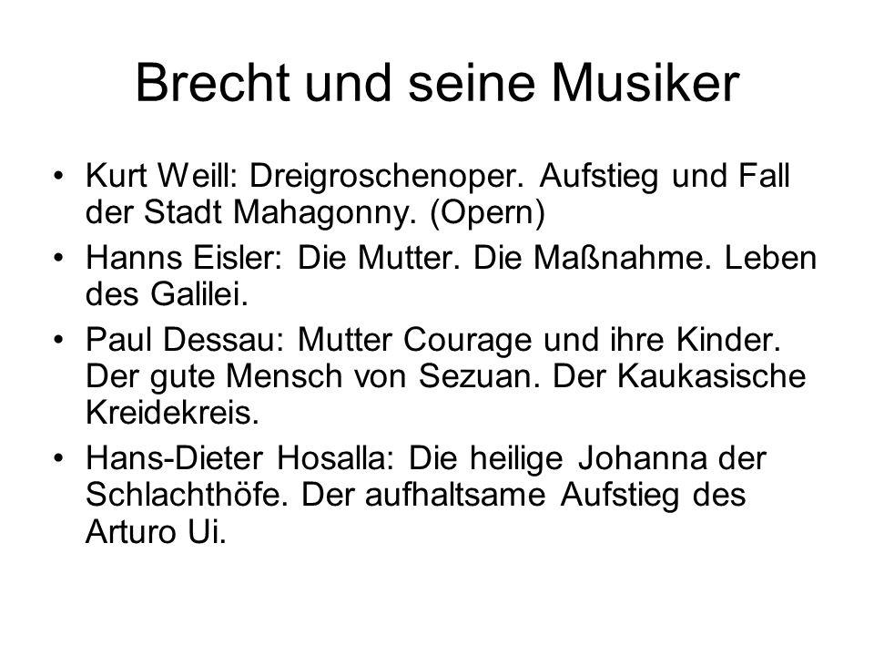 Brecht und seine Musiker Kurt Weill: Dreigroschenoper. Aufstieg und Fall der Stadt Mahagonny. (Opern) Hanns Eisler: Die Mutter. Die Maßnahme. Leben de
