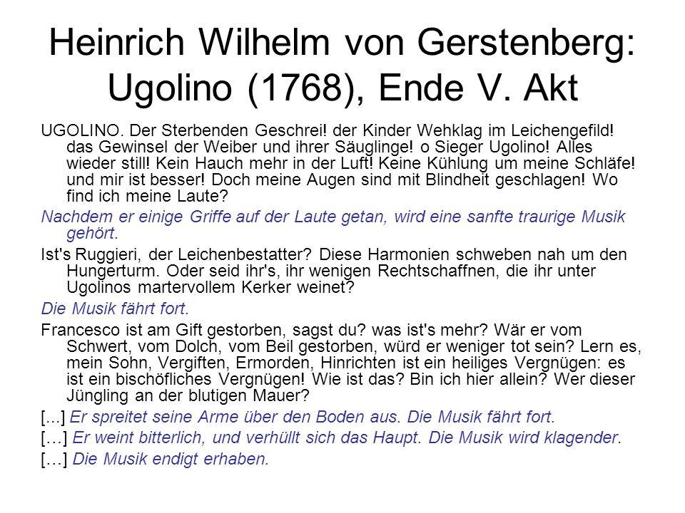 Heinrich Wilhelm von Gerstenberg: Ugolino (1768), Ende V. Akt UGOLINO. Der Sterbenden Geschrei! der Kinder Wehklag im Leichengefild! das Gewinsel der