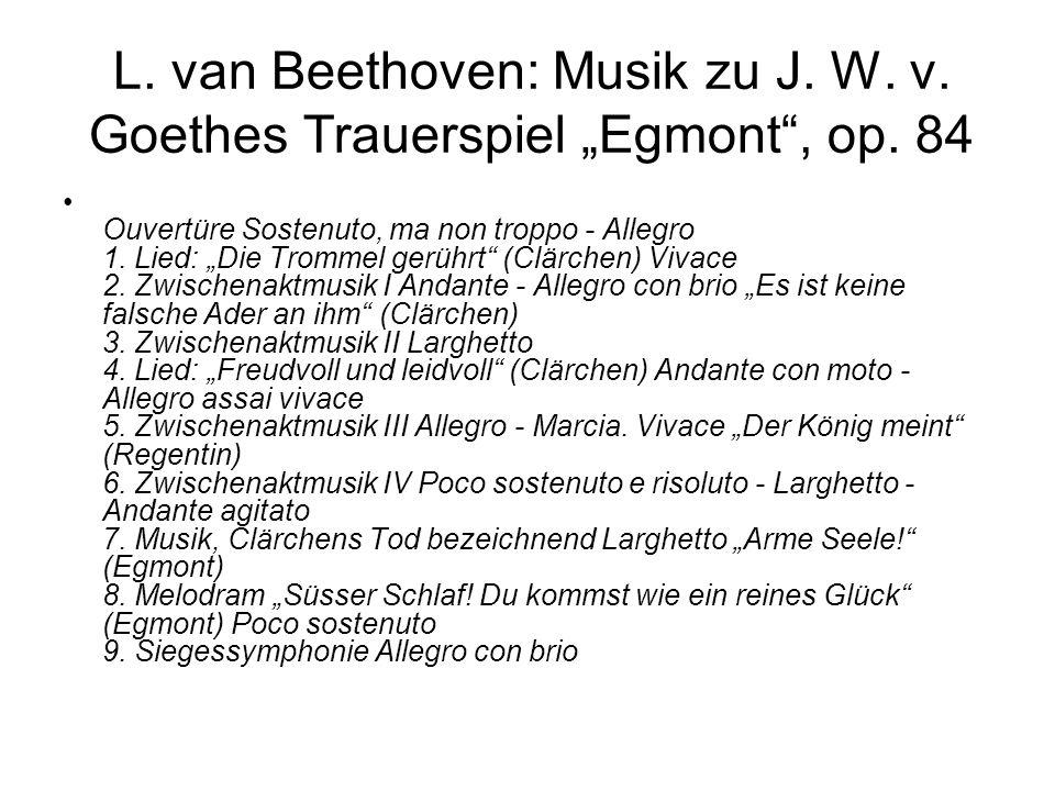 L. van Beethoven: Musik zu J. W. v. Goethes Trauerspiel Egmont, op. 84 Ouvertüre Sostenuto, ma non troppo - Allegro 1. Lied: Die Trommel gerührt (Clär