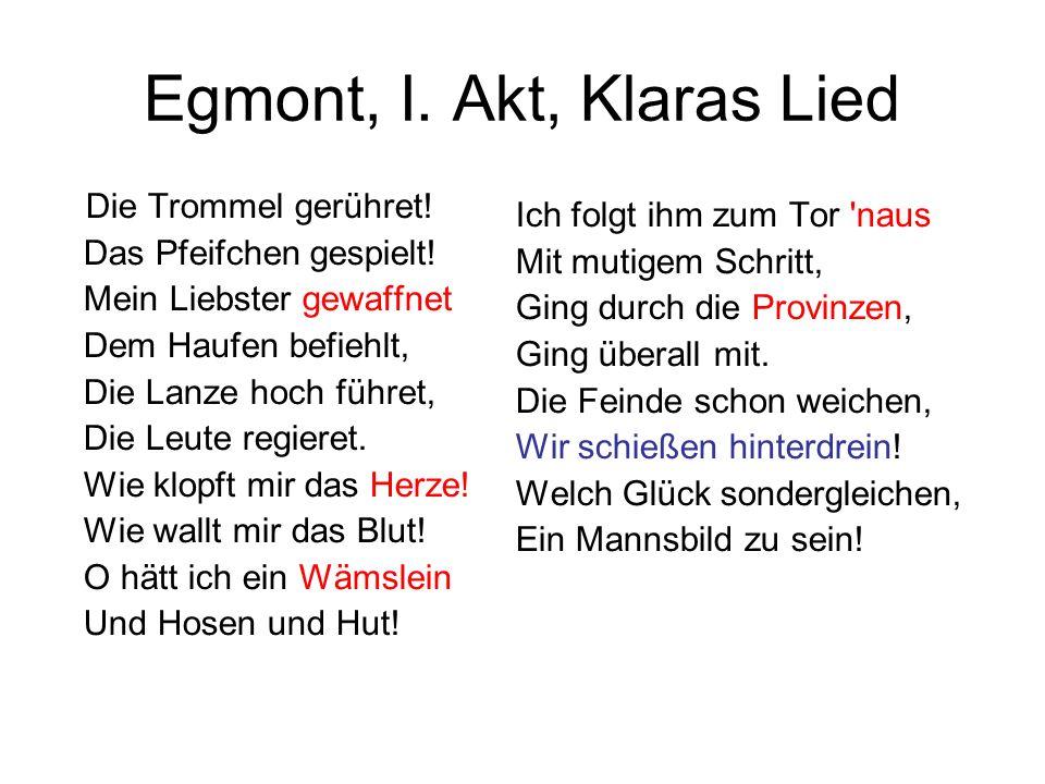 Egmont, I. Akt, Klaras Lied Die Trommel gerühret! Das Pfeifchen gespielt! Mein Liebster gewaffnet Dem Haufen befiehlt, Die Lanze hoch führet, Die Leut