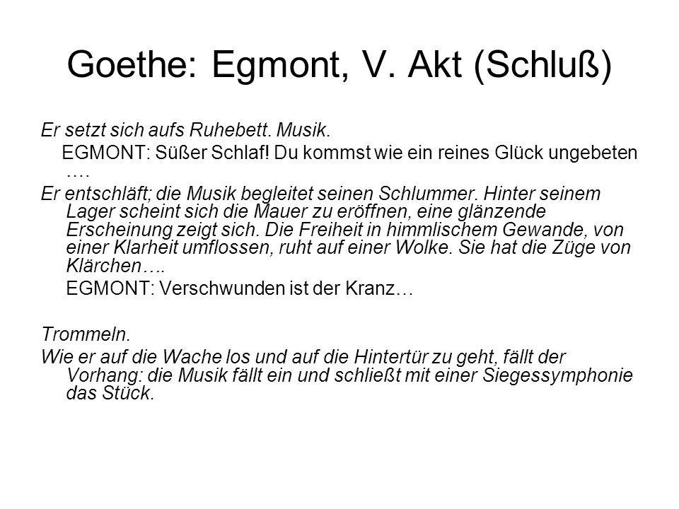 Goethe: Egmont, V. Akt (Schluß) Er setzt sich aufs Ruhebett. Musik. EGMONT: Süßer Schlaf! Du kommst wie ein reines Glück ungebeten …. Er entschläft; d