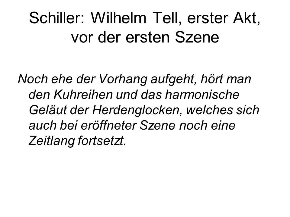 Schiller: Wilhelm Tell, erster Akt, vor der ersten Szene Noch ehe der Vorhang aufgeht, hört man den Kuhreihen und das harmonische Geläut der Herdenglo