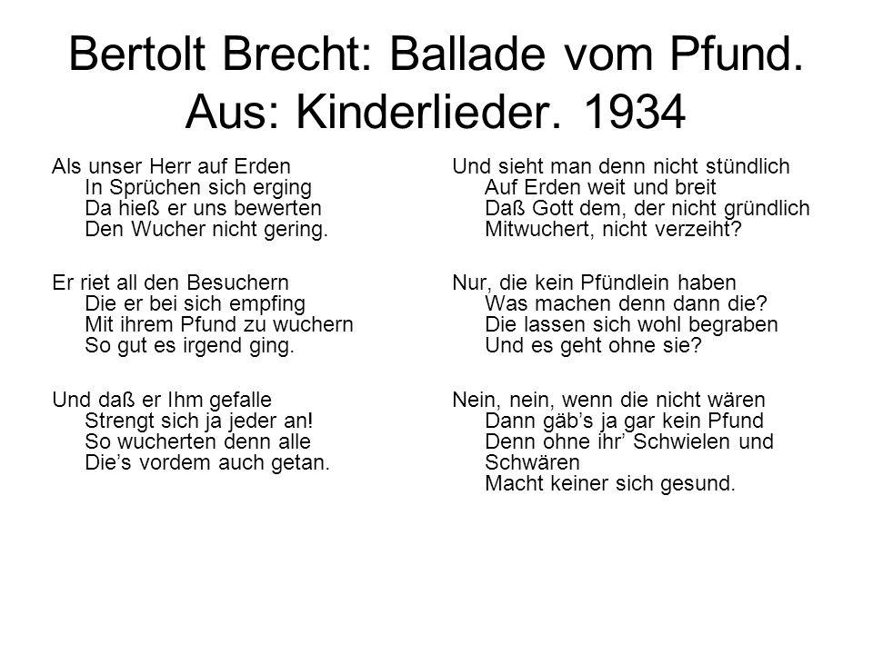 Bertolt Brecht: Ballade vom Pfund. Aus: Kinderlieder. 1934 Als unser Herr auf Erden In Sprüchen sich erging Da hieß er uns bewerten Den Wucher nicht g