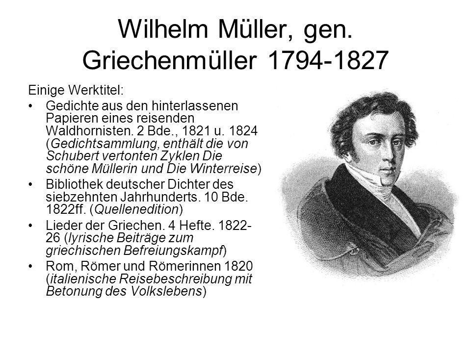 Wilhelm Müller, gen. Griechenmüller 1794-1827 Einige Werktitel: Gedichte aus den hinterlassenen Papieren eines reisenden Waldhornisten. 2 Bde., 1821 u