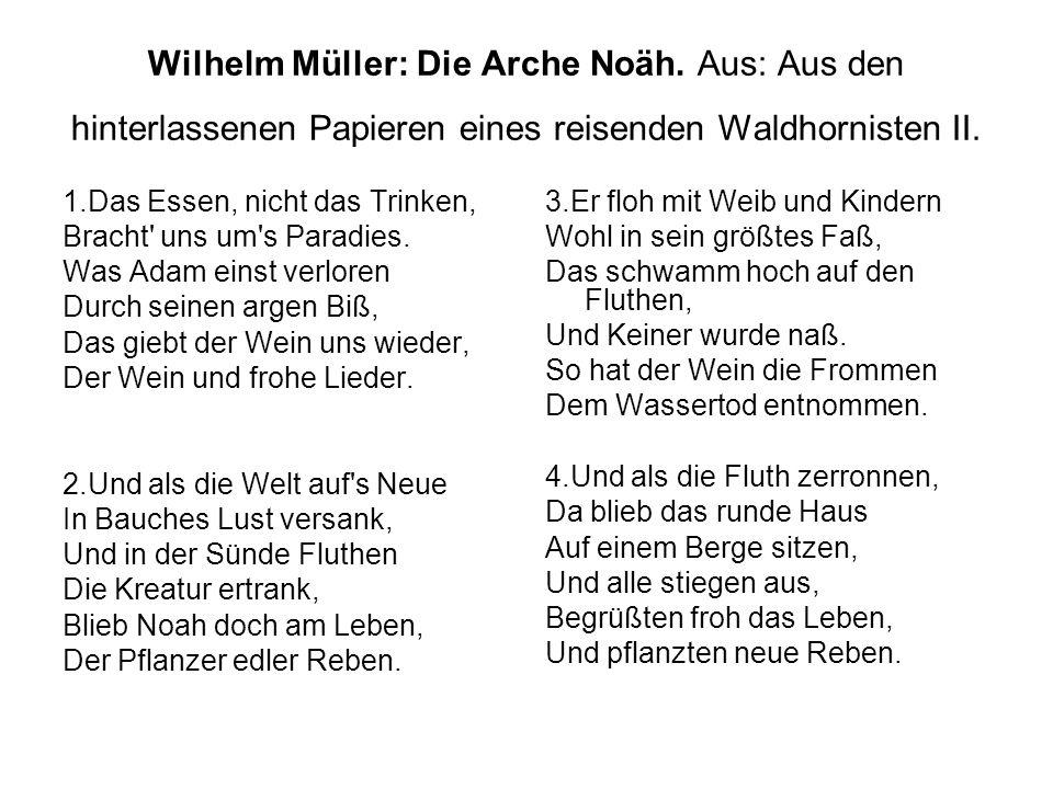 Wilhelm Müller: Die Arche Noäh. Aus: Aus den hinterlassenen Papieren eines reisenden Waldhornisten II. 1.Das Essen, nicht das Trinken, Bracht' uns um'