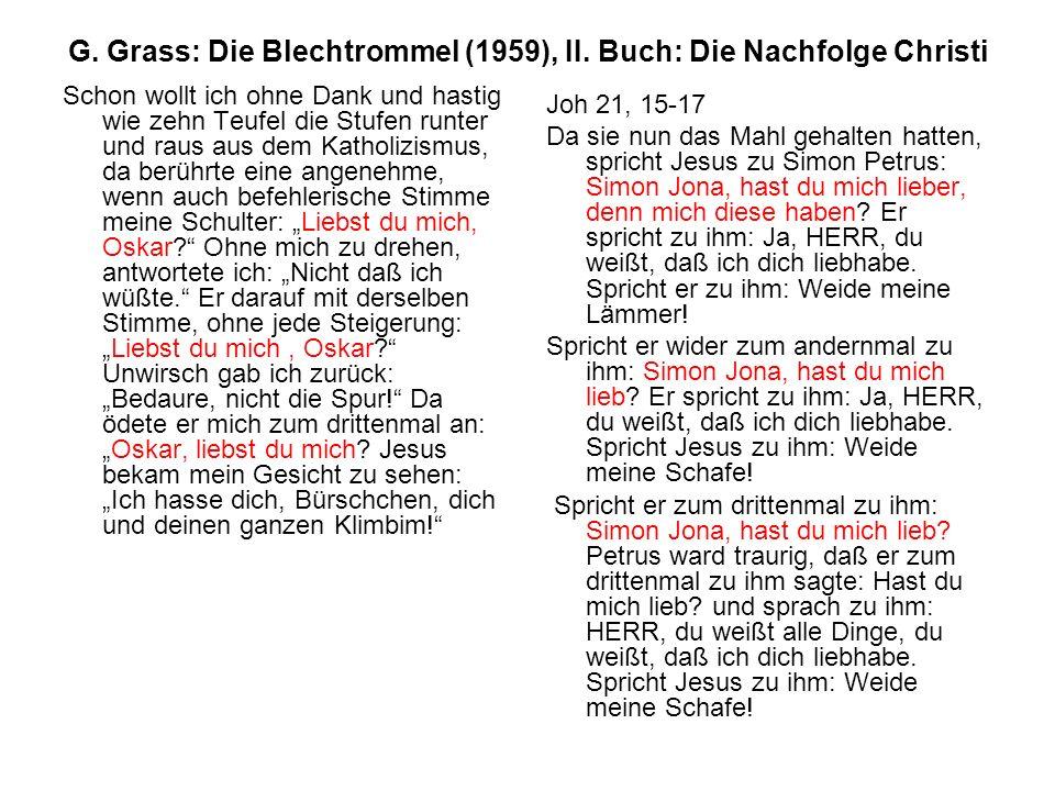G. Grass: Die Blechtrommel (1959), II. Buch: Die Nachfolge Christi Schon wollt ich ohne Dank und hastig wie zehn Teufel die Stufen runter und raus aus