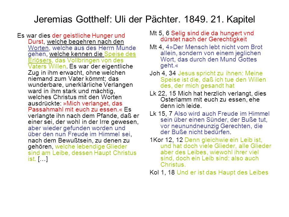 Jeremias Gotthelf: Uli der Pächter. 1849. 21. Kapitel Es war dies der geistliche Hunger und Durst, welche begehren nach den Worten, welche aus des Her