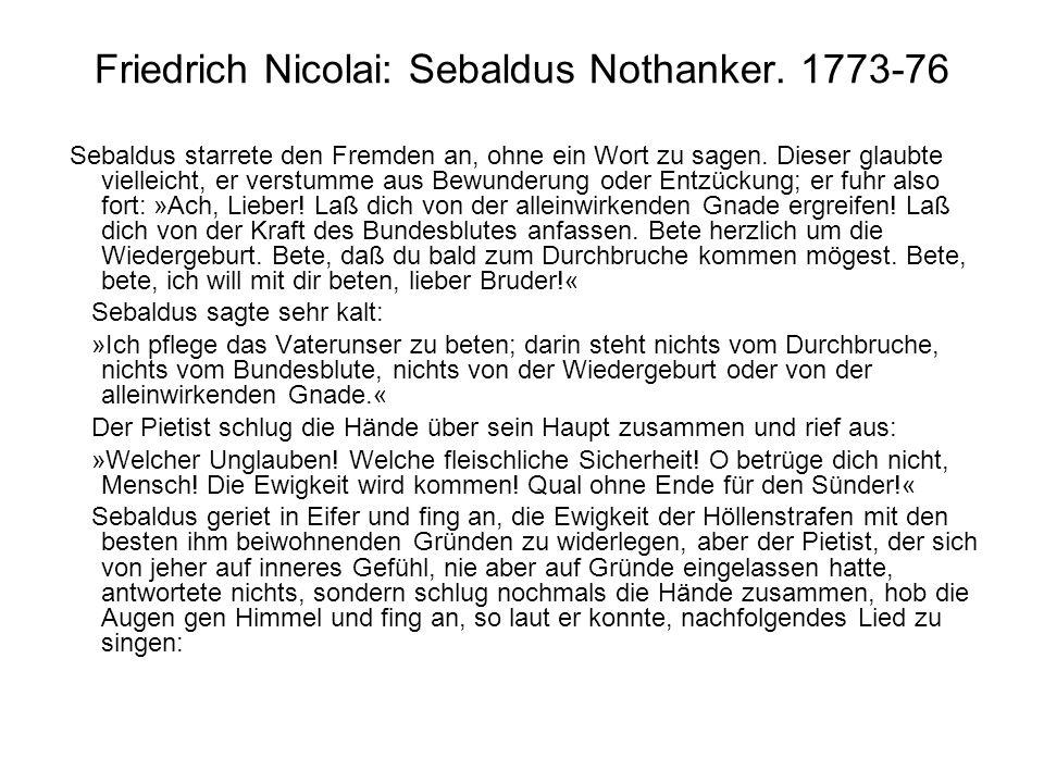 Friedrich Nicolai: Sebaldus Nothanker. 1773-76 Sebaldus starrete den Fremden an, ohne ein Wort zu sagen. Dieser glaubte vielleicht, er verstumme aus B