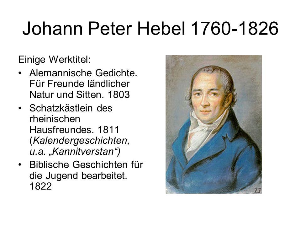 Johann Peter Hebel 1760-1826 Einige Werktitel: Alemannische Gedichte. Für Freunde ländlicher Natur und Sitten. 1803 Schatzkästlein des rheinischen Hau
