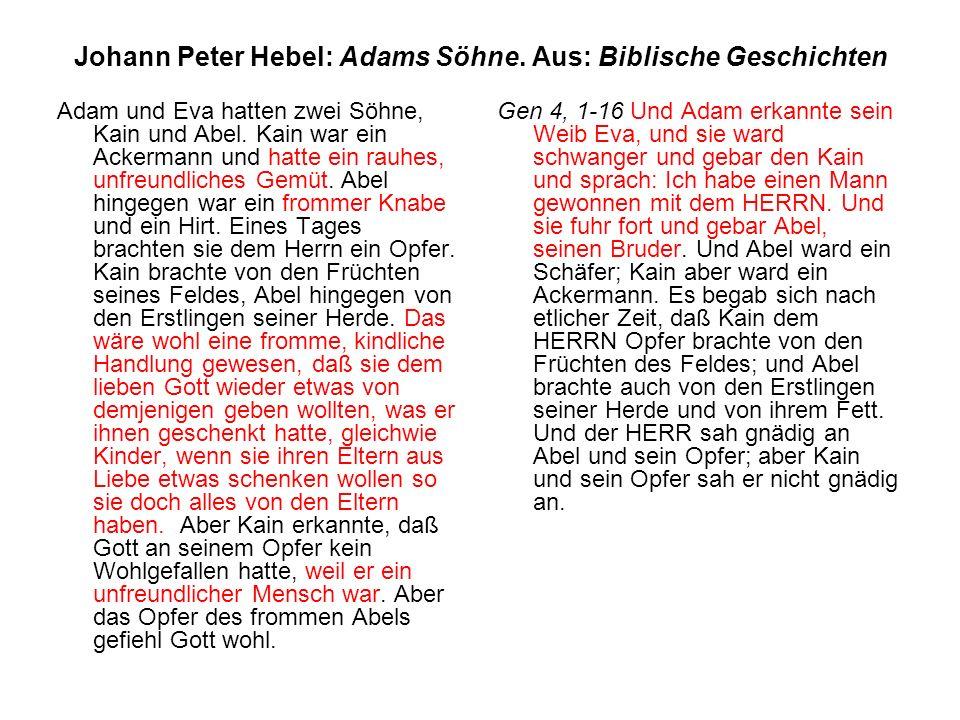 Johann Peter Hebel: Adams Söhne. Aus: Biblische Geschichten Adam und Eva hatten zwei Söhne, Kain und Abel. Kain war ein Ackermann und hatte ein rauhes