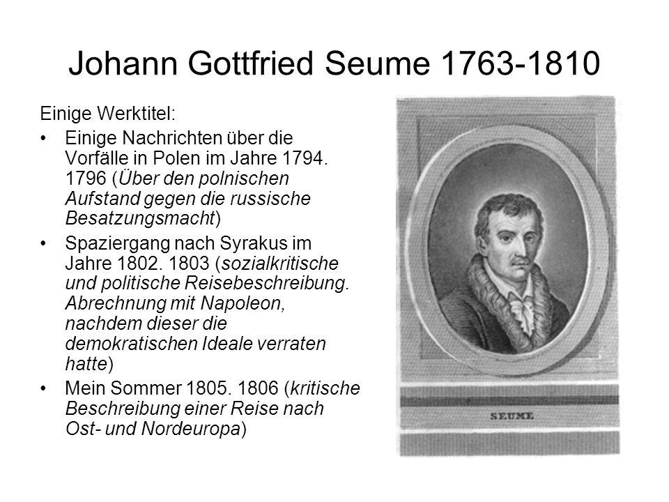 Johann Gottfried Seume 1763-1810 Einige Werktitel: Einige Nachrichten über die Vorfälle in Polen im Jahre 1794. 1796 (Über den polnischen Aufstand geg