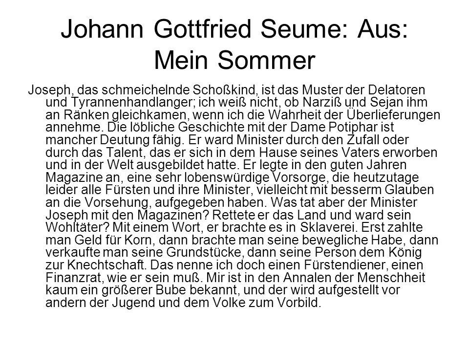Johann Gottfried Seume: Aus: Mein Sommer Joseph, das schmeichelnde Schoßkind, ist das Muster der Delatoren und Tyrannenhandlanger; ich weiß nicht, ob