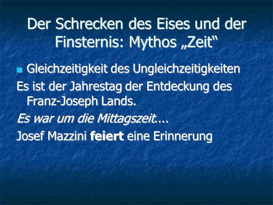 Der Schrecken des Eises und der Finsternis: Mythos Zeit Gleichzeitigkeit des Ungleichzeitigkeiten Gleichzeitigkeit des Ungleichzeitigkeiten Es ist der Jahrestag der Entdeckung des Franz-Joseph Lands.