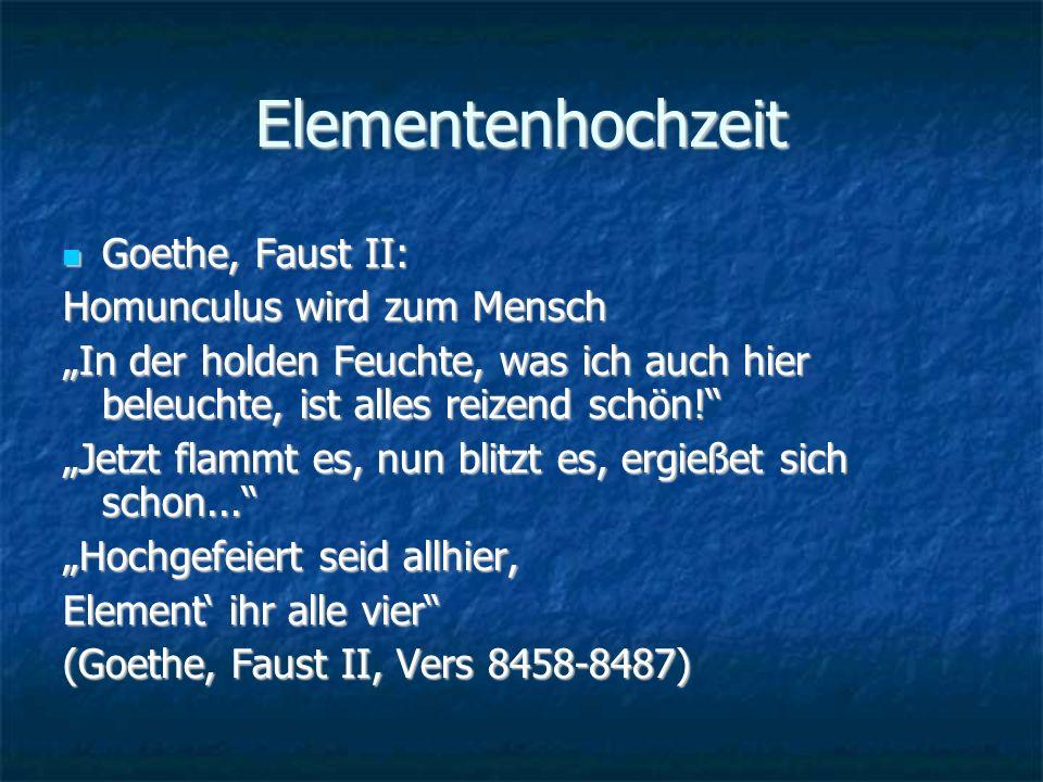 Elementenhochzeit Goethe, Faust II: Goethe, Faust II: Homunculus wird zum Mensch In der holden Feuchte, was ich auch hier beleuchte, ist alles reizend schön.