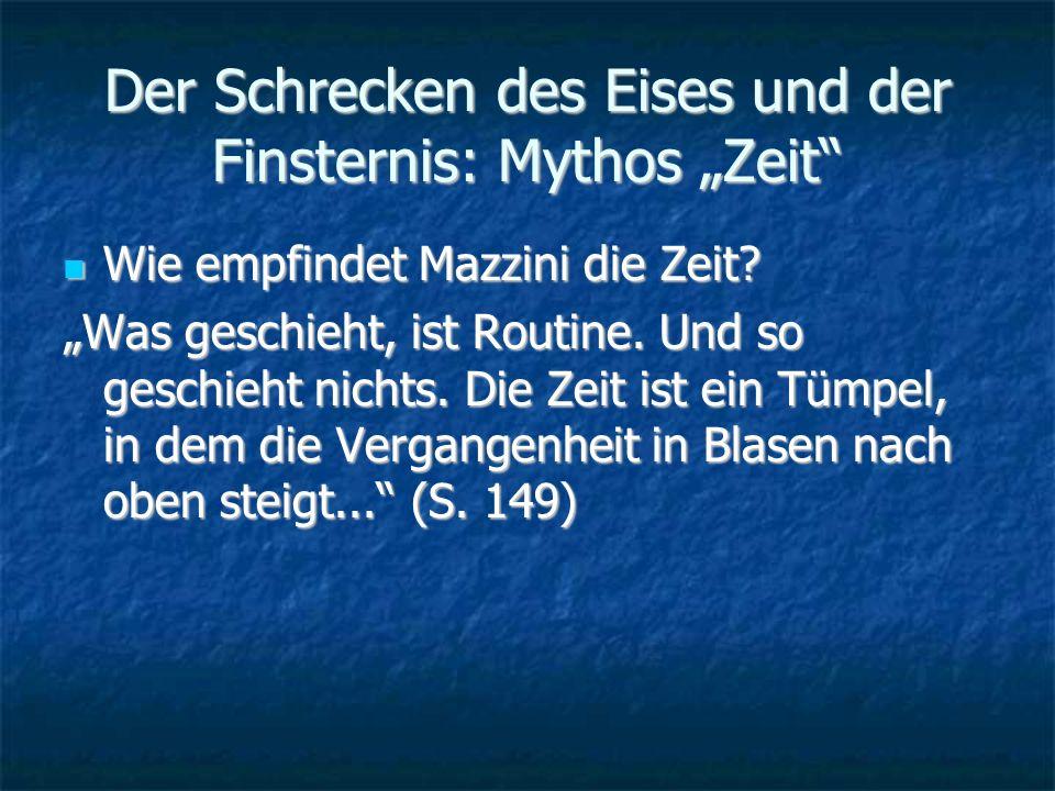 Der Schrecken des Eises und der Finsternis: Mythos Zeit Wie empfindet Mazzini die Zeit.