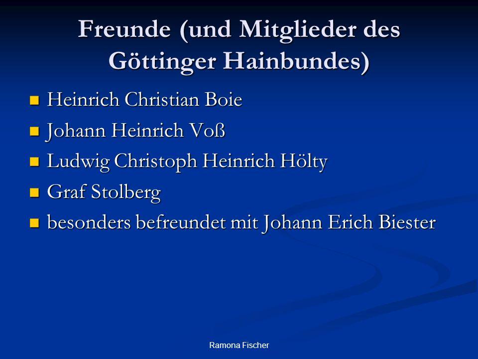 Ramona Fischer Freunde (und Mitglieder des Göttinger Hainbundes) Heinrich Christian Boie Heinrich Christian Boie Johann Heinrich Voß Johann Heinrich V