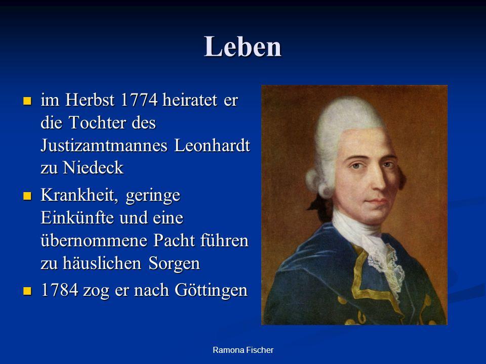 Ramona Fischer Leben im Herbst 1774 heiratet er die Tochter des Justizamtmannes Leonhardt zu Niedeck im Herbst 1774 heiratet er die Tochter des Justiz