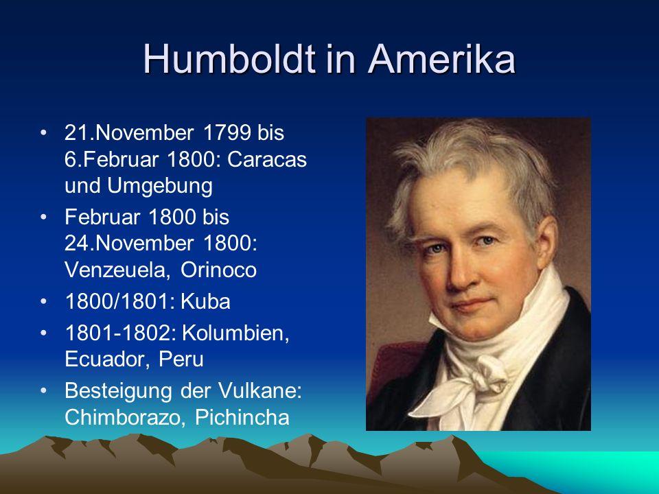 Humboldt in Amerika 21.November 1799 bis 6.Februar 1800: Caracas und Umgebung Februar 1800 bis 24.November 1800: Venzeuela, Orinoco 1800/1801: Kuba 18