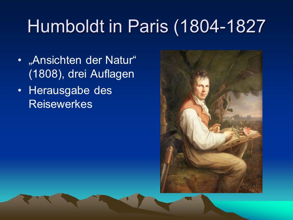 Humboldt in Paris (1804-1827 Ansichten der Natur (1808), drei Auflagen Herausgabe des Reisewerkes