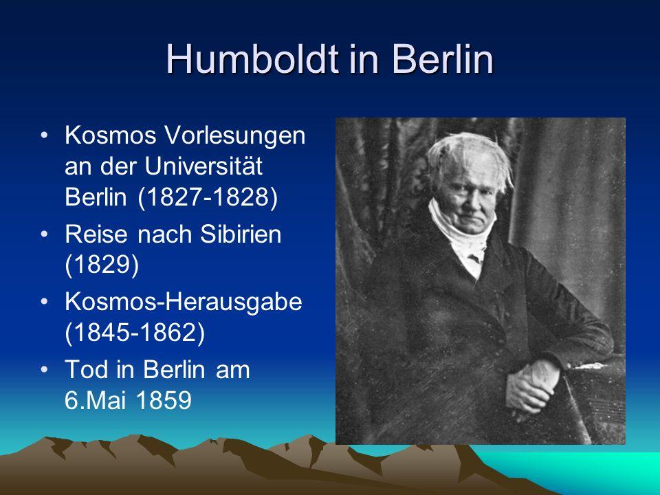 Humboldt in Berlin Kosmos Vorlesungen an der Universität Berlin (1827-1828) Reise nach Sibirien (1829) Kosmos-Herausgabe (1845-1862) Tod in Berlin am