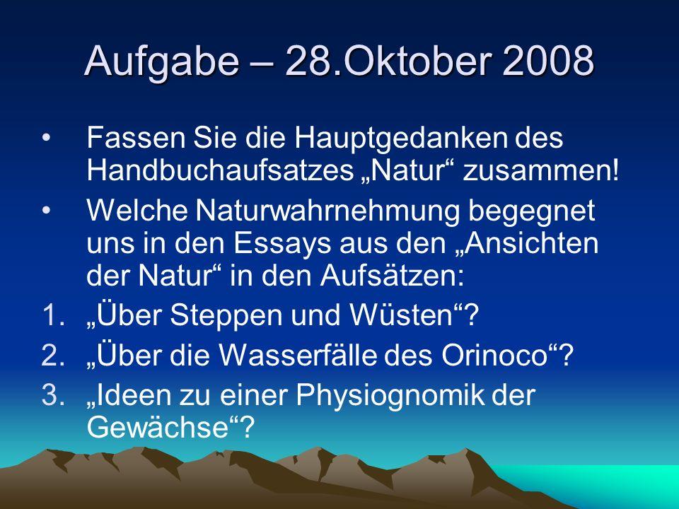 Aufgabe – 28.Oktober 2008 Fassen Sie die Hauptgedanken des Handbuchaufsatzes Natur zusammen! Welche Naturwahrnehmung begegnet uns in den Essays aus de