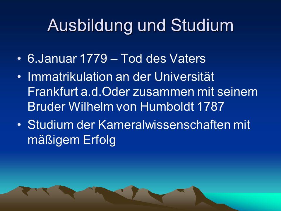 Ausbildung und Studium 6.Januar 1779 – Tod des Vaters Immatrikulation an der Universität Frankfurt a.d.Oder zusammen mit seinem Bruder Wilhelm von Hum