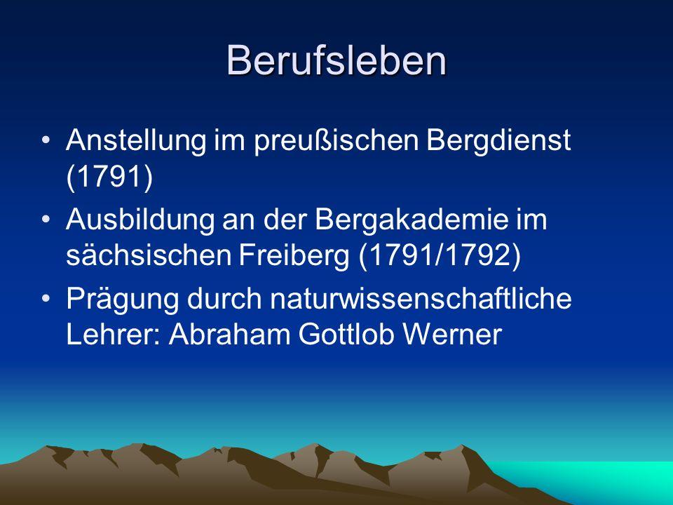 Berufsleben Anstellung im preußischen Bergdienst (1791) Ausbildung an der Bergakademie im sächsischen Freiberg (1791/1792) Prägung durch naturwissensc