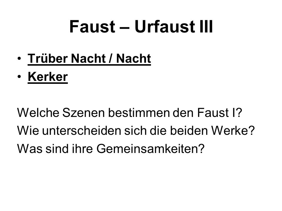 Faust – Urfaust III Trüber Nacht / Nacht Kerker Welche Szenen bestimmen den Faust I? Wie unterscheiden sich die beiden Werke? Was sind ihre Gemeinsamk
