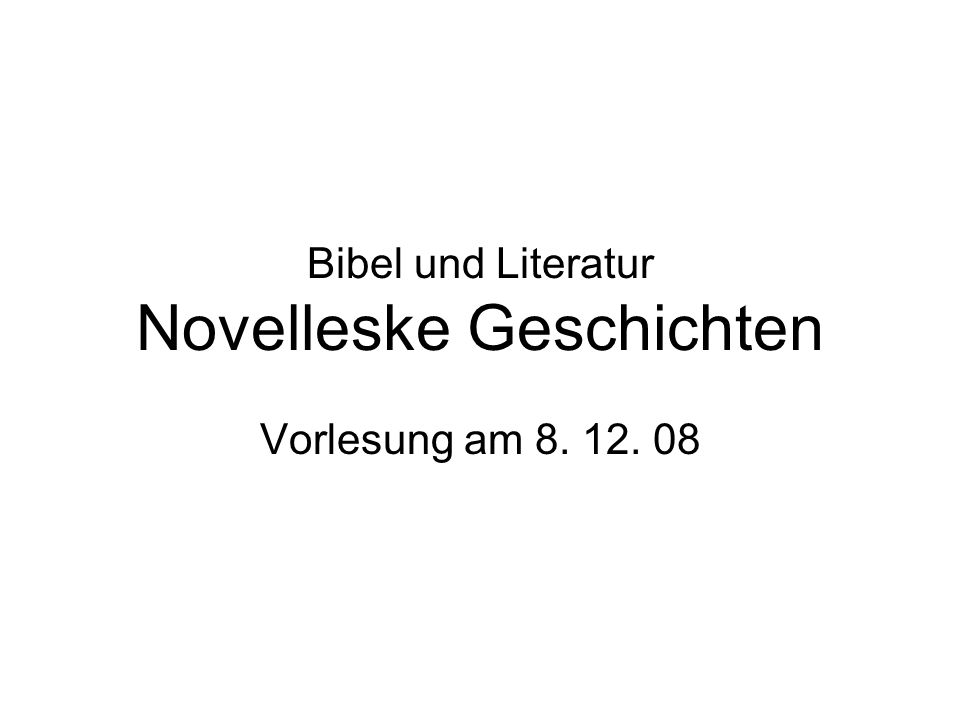 Bibel und Literatur Novelleske Geschichten Vorlesung am 8. 12. 08