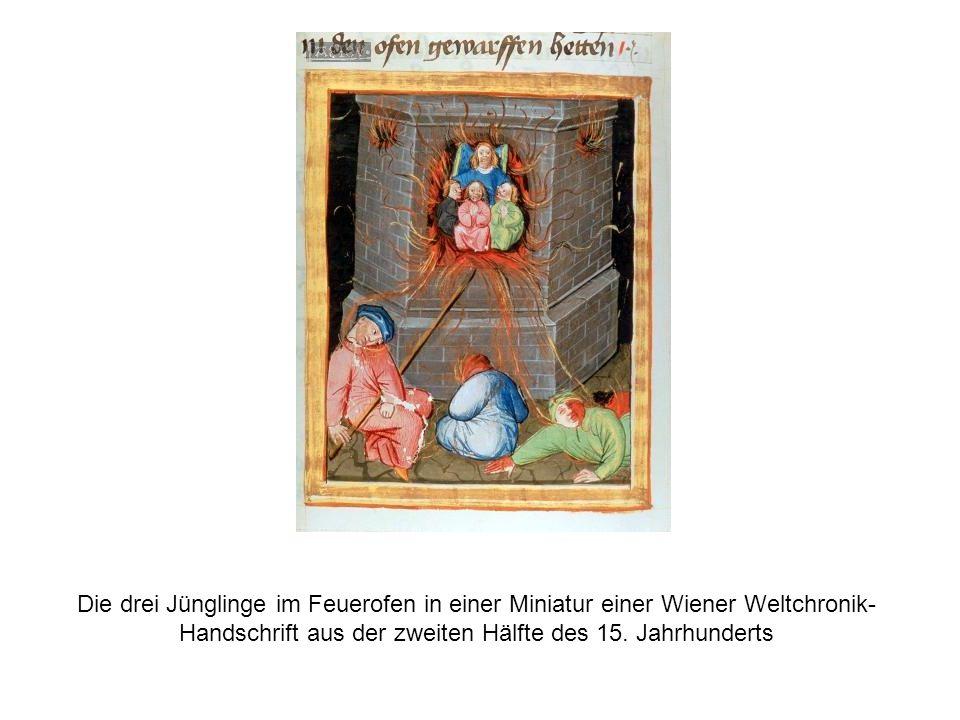 Die drei Jünglinge im Feuerofen in einer Miniatur einer Wiener Weltchronik- Handschrift aus der zweiten Hälfte des 15.