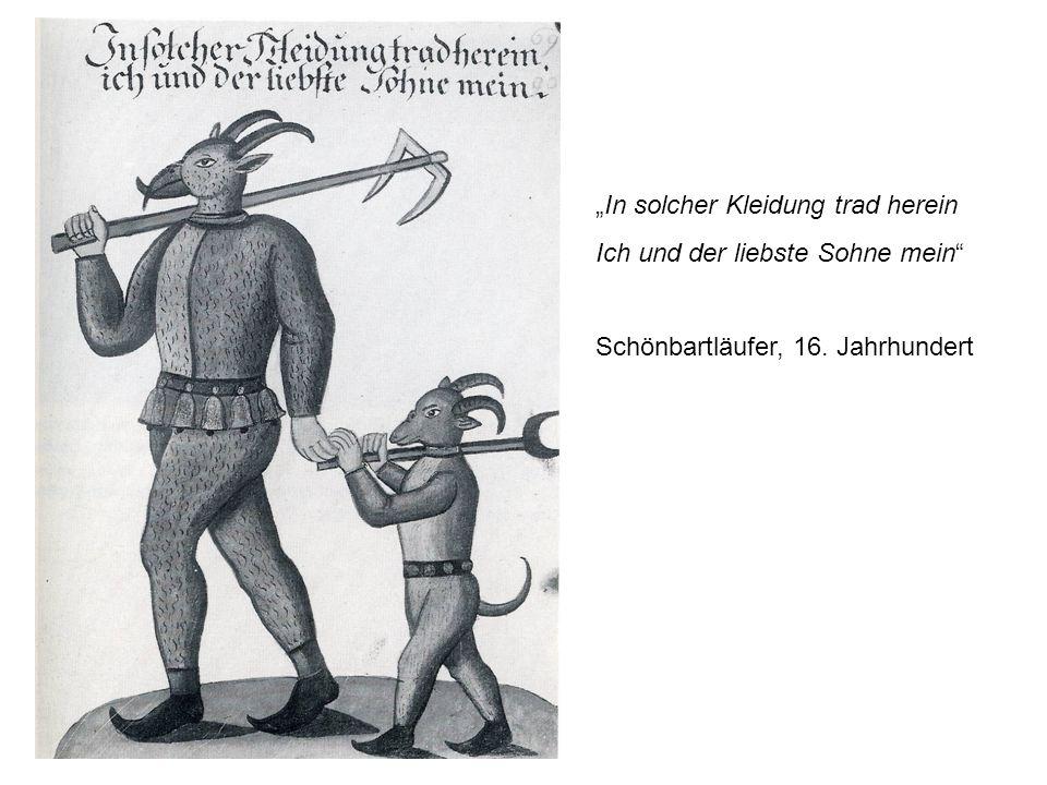 In solcher Kleidung trad herein Ich und der liebste Sohne mein Schönbartläufer, 16. Jahrhundert