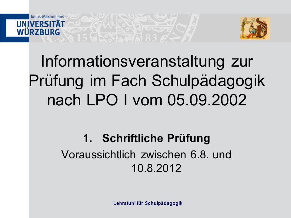 Lehrstuhl für Schulpädagogik Informationsveranstaltung zur Prüfung im Fach Schulpädagogik nach LPO I vom 05.09.2002 1.Schriftliche Prüfung Voraussichtlich zwischen 6.8.