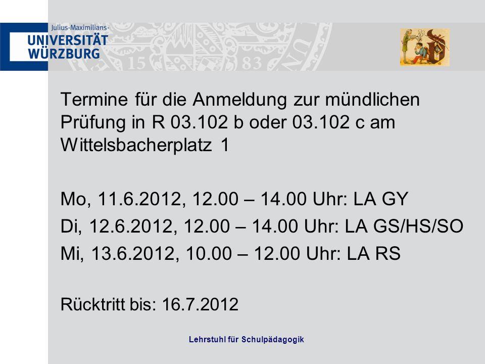 Termine für die Anmeldung zur mündlichen Prüfung in R 03.102 b oder 03.102 c am Wittelsbacherplatz 1 Mo, 11.6.2012, 12.00 – 14.00 Uhr: LA GY Di, 12.6.2012, 12.00 – 14.00 Uhr: LA GS/HS/SO Mi, 13.6.2012, 10.00 – 12.00 Uhr: LA RS Rücktritt bis: 16.7.2012 Lehrstuhl für Schulpädagogik