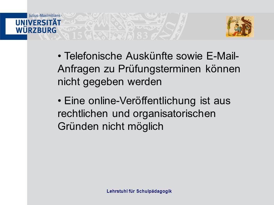Lehrstuhl für Schulpädagogik Telefonische Auskünfte sowie E-Mail- Anfragen zu Prüfungsterminen können nicht gegeben werden Eine online-Veröffentlichung ist aus rechtlichen und organisatorischen Gründen nicht möglich