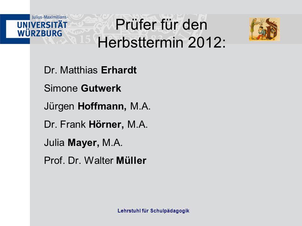 Lehrstuhl für Schulpädagogik Dr. Matthias Erhardt Simone Gutwerk Jürgen Hoffmann, M.A. Dr. Frank Hörner, M.A. Julia Mayer, M.A. Prof. Dr. Walter Mülle