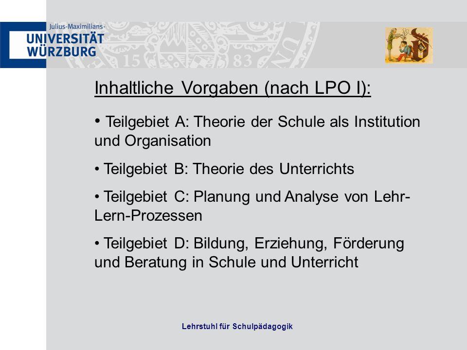 Lehrstuhl für Schulpädagogik Inhaltliche Vorgaben (nach LPO I): Teilgebiet A: Theorie der Schule als Institution und Organisation Teilgebiet B: Theori