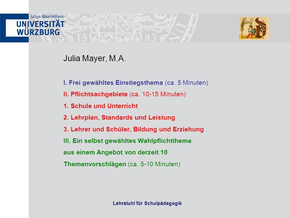 Julia Mayer, M.A. I. Frei gewähltes Einstiegsthema (ca. 5 Minuten) II. Pflichtsachgebiete (ca. 10-15 Minuten) 1. Schule und Unterricht 2. Lehrplan, St