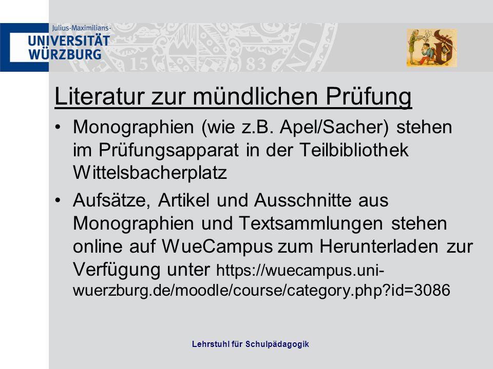 Lehrstuhl für Schulpädagogik Literatur zur mündlichen Prüfung Monographien (wie z.B. Apel/Sacher) stehen im Prüfungsapparat in der Teilbibliothek Witt