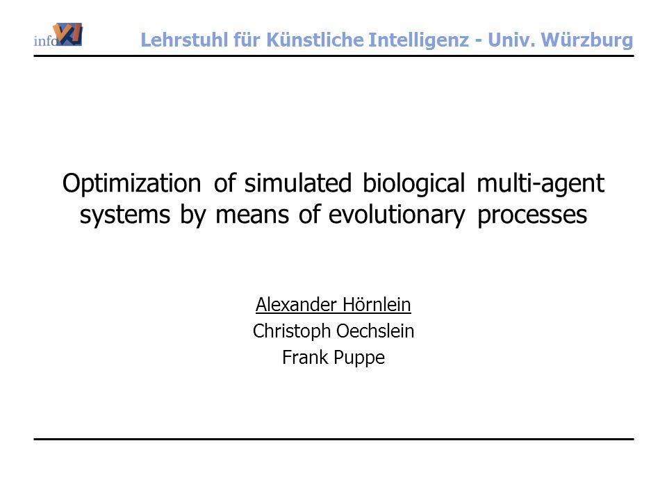 Lehrstuhl für Künstliche Intelligenz - Univ. Würzburg Optimization of simulated biological multi-agent systems by means of evolutionary processes Alex
