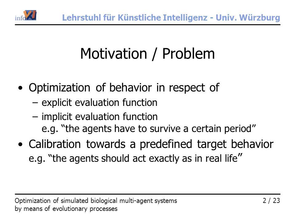 Lehrstuhl für Künstliche Intelligenz - Univ. Würzburg 2 / 23Optimization of simulated biological multi-agent systems by means of evolutionary processe