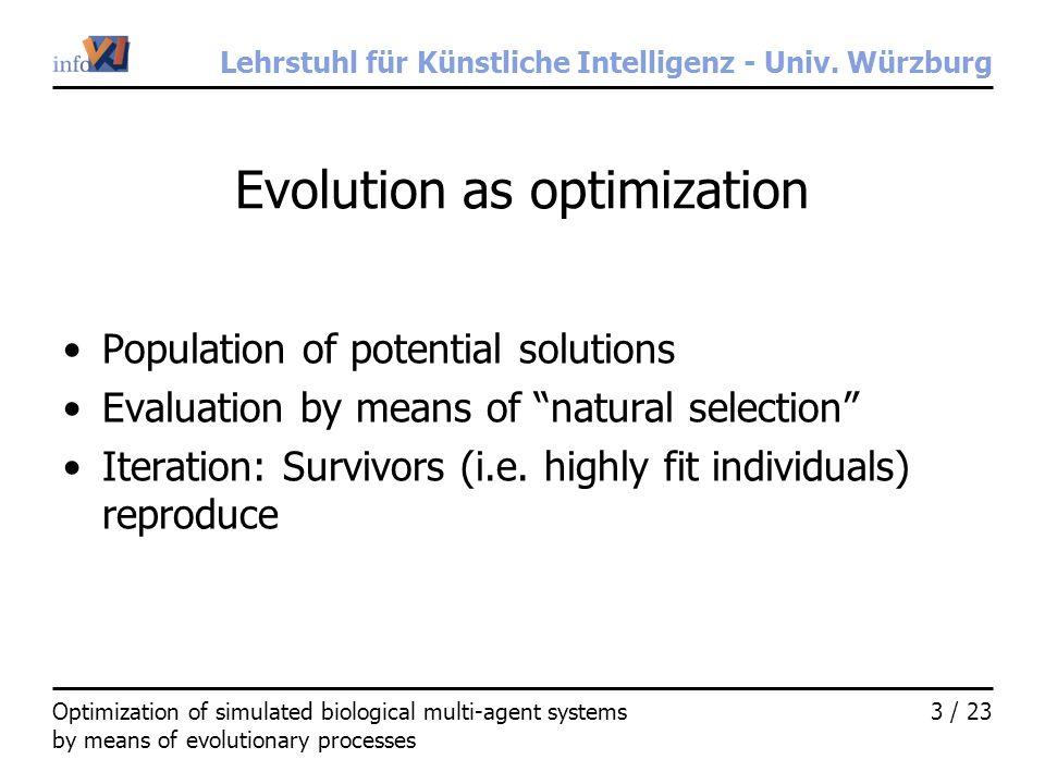 Lehrstuhl für Künstliche Intelligenz - Univ. Würzburg 3 / 23Optimization of simulated biological multi-agent systems by means of evolutionary processe