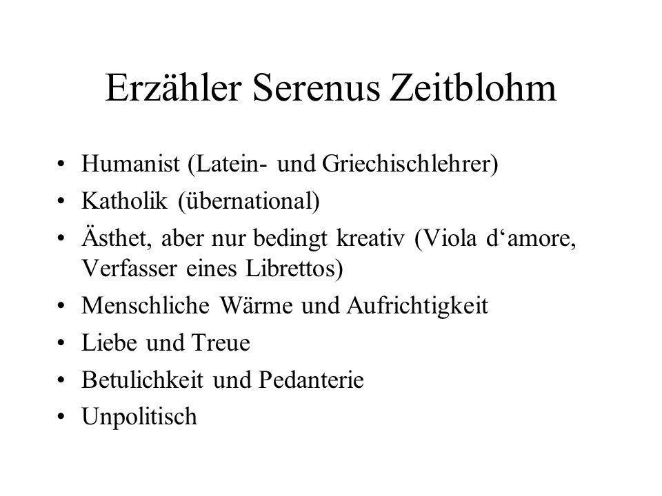 Erzähler Serenus Zeitblohm Humanist (Latein- und Griechischlehrer) Katholik (übernational) Ästhet, aber nur bedingt kreativ (Viola damore, Verfasser e